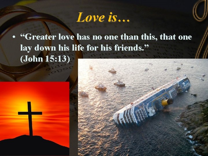 """Love is… • """"Greater love has no one than this, that one lay down"""