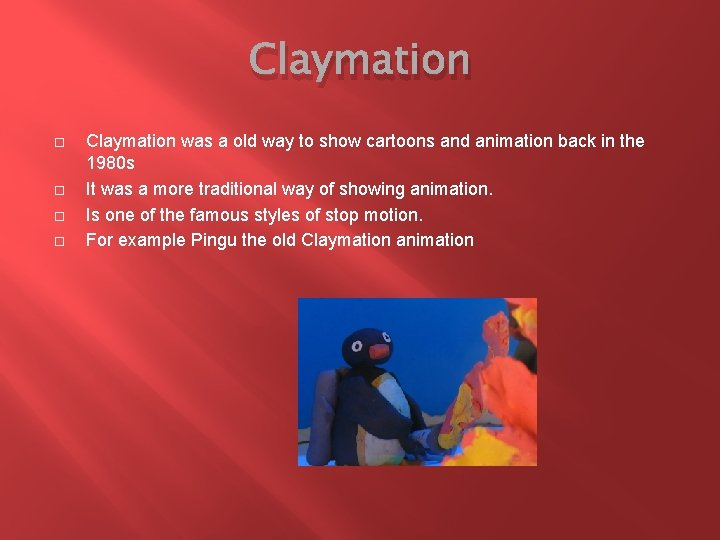 Claymation was a old way to show cartoons and animation back in the 1980