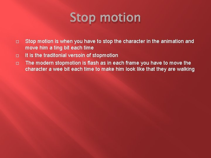 Stop motion Stop motion is when you have to stop the character in the
