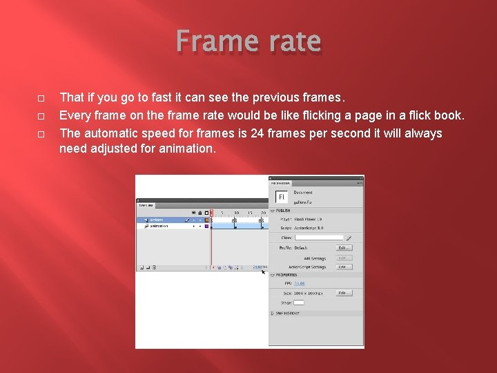 Frame rate That if you go to fast it can see the previous frames.