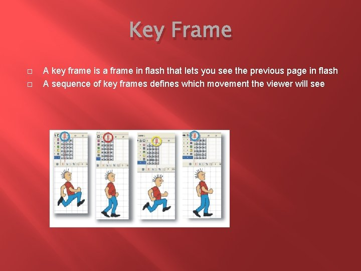 Key Frame A key frame is a frame in flash that lets you see
