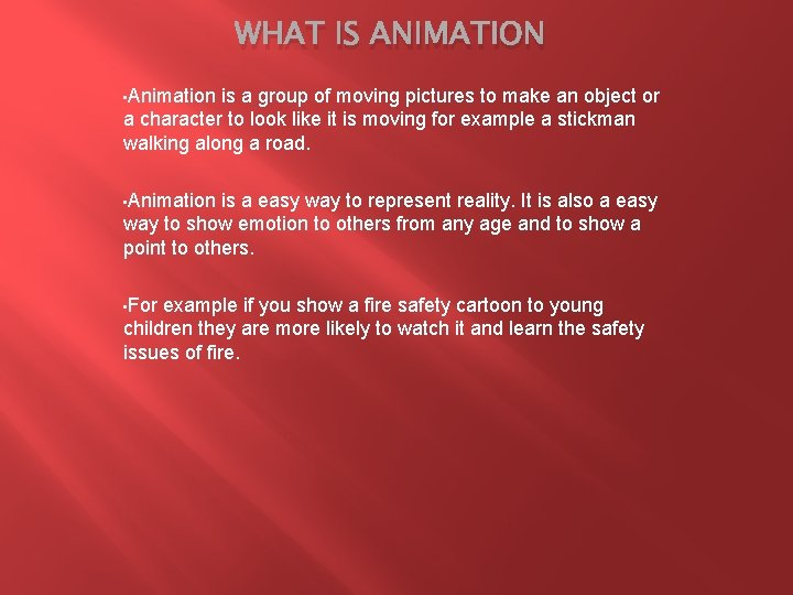 WHAT IS ANIMATION • Animation is a group of moving pictures to make an
