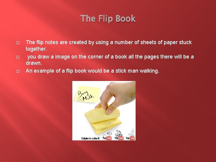 The Flip Book The flip notes are created by using a number of sheets