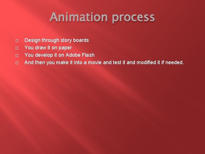 Animation process Design through story boards You draw it on paper You develop it