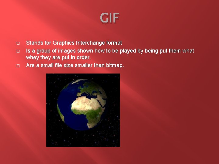GIF Stands for Graphics Interchange format Is a group of images shown how to