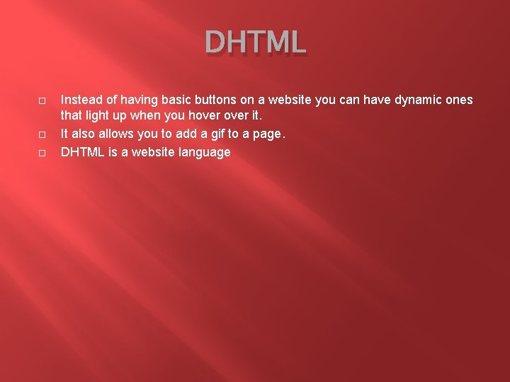 DHTML Instead of having basic buttons on a website you can have dynamic ones