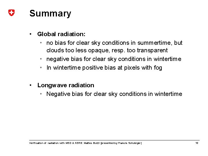 Summary • Global radiation: • no bias for clear sky conditions in summertime, but