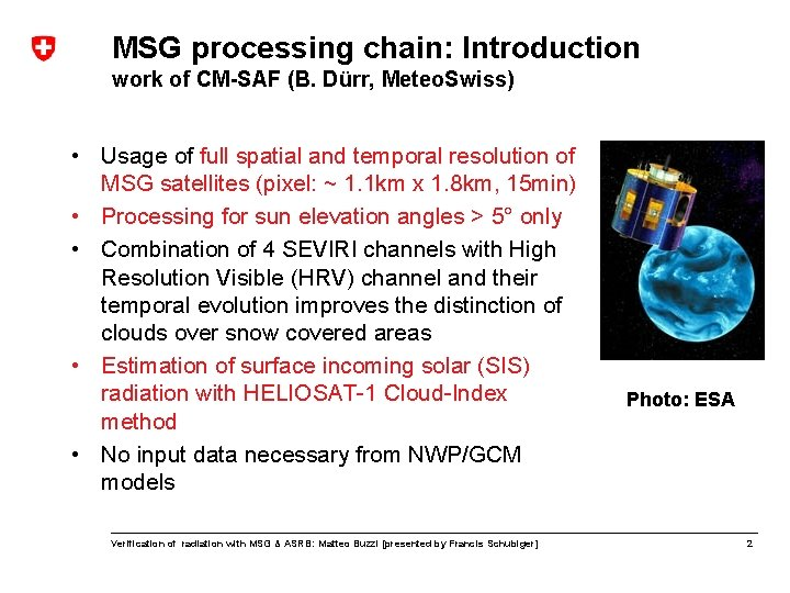 MSG processing chain: Introduction work of CM-SAF (B. Dürr, Meteo. Swiss) • Usage of