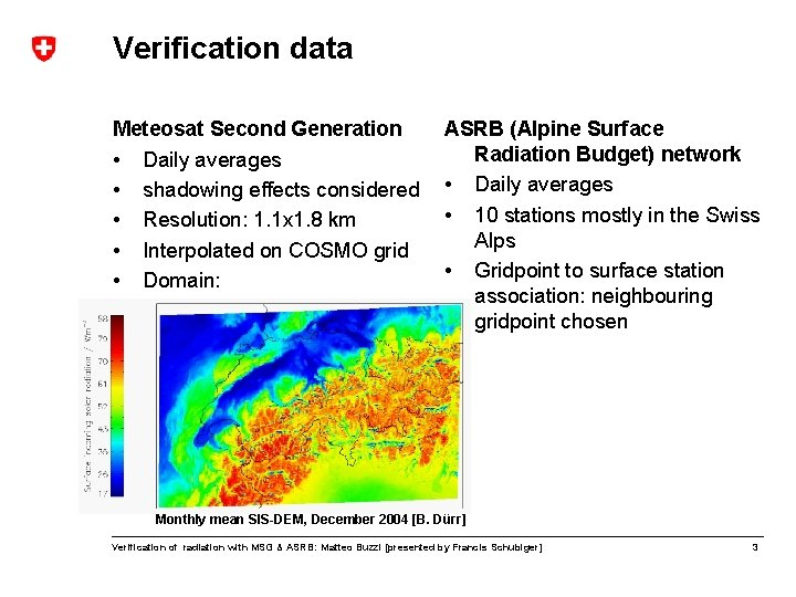 Verification data Meteosat Second Generation • Daily averages • shadowing effects considered • Resolution: