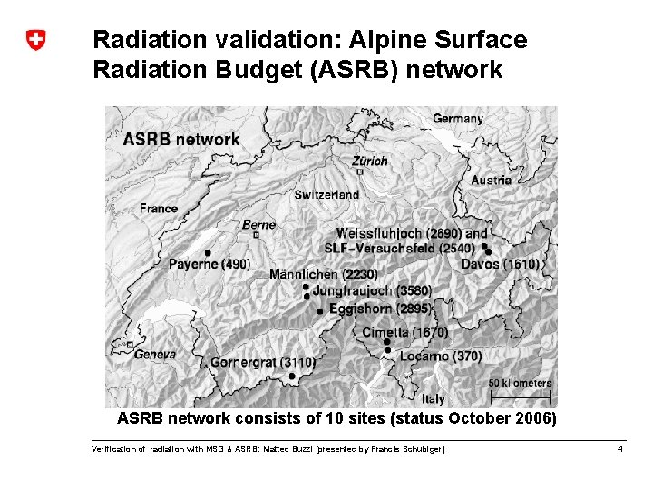 Radiation validation: Alpine Surface Radiation Budget (ASRB) network ASRB network consists of 10 sites