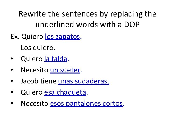 Rewrite the sentences by replacing the underlined words with a DOP Ex. Quiero los