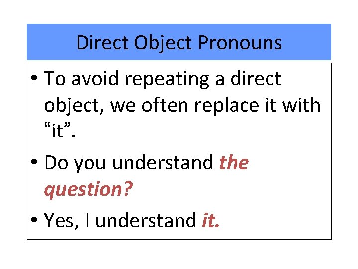 Direct Object Pronouns • To avoid repeating a direct object, we often replace it