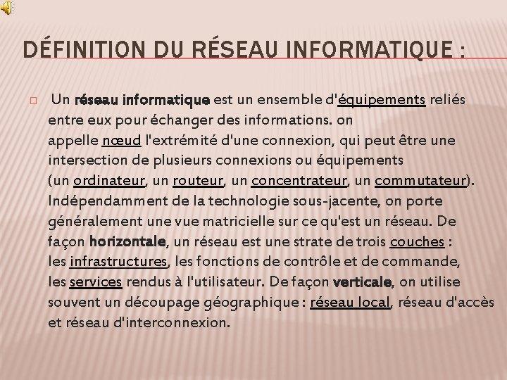 DÉFINITION DU RÉSEAU INFORMATIQUE : � Un réseau informatique est un ensemble d'équipements reliés
