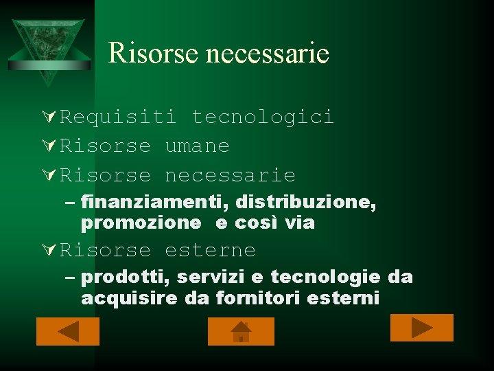 Risorse necessarie Ú Requisiti tecnologici Ú Risorse umane Ú Risorse necessarie – finanziamenti, distribuzione,