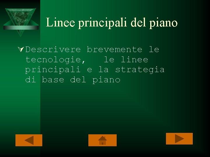 Linee principali del piano Ú Descrivere brevemente le tecnologie, le linee principali e la