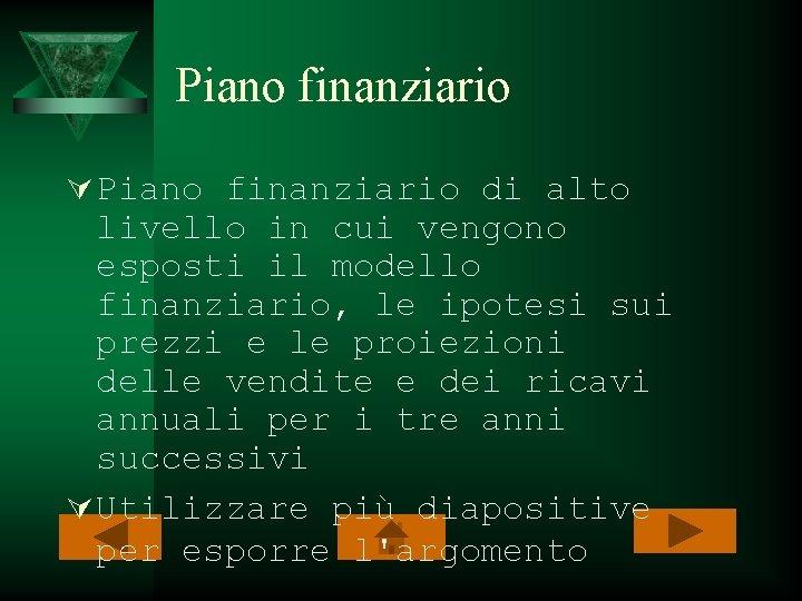 Piano finanziario Ú Piano finanziario di alto livello in cui vengono esposti il modello