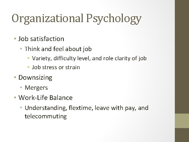 Organizational Psychology • Job satisfaction • Think and feel about job • Variety, difficulty