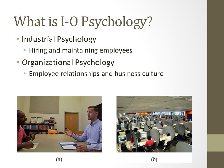What is I-O Psychology? • Industrial Psychology • Hiring and maintaining employees • Organizational
