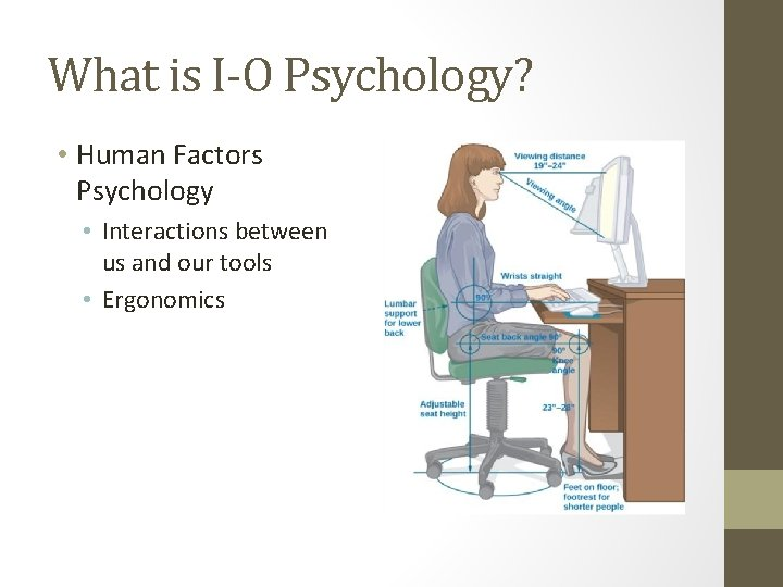 What is I-O Psychology? • Human Factors Psychology • Interactions between us and our