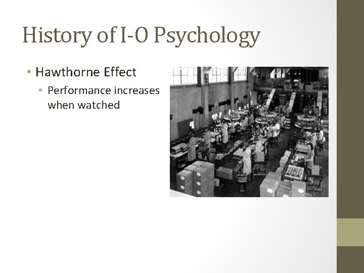 History of I-O Psychology • Hawthorne Effect • Performance increases when watched