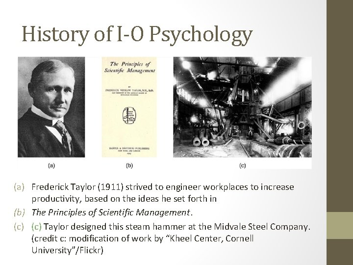 History of I-O Psychology (a) Frederick Taylor (1911) strived to engineer workplaces to increase