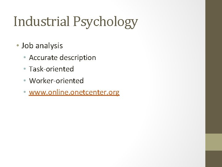 Industrial Psychology • Job analysis • • Accurate description Task-oriented Worker-oriented www. online. onetcenter.