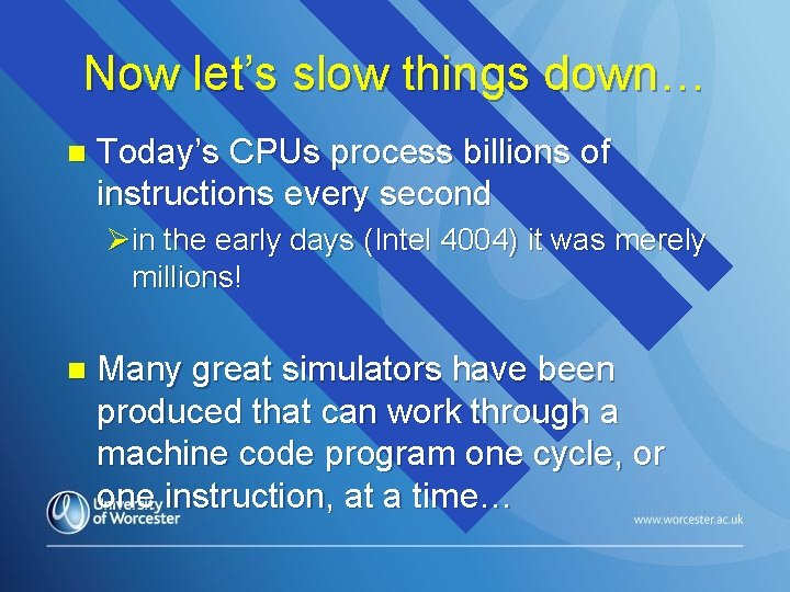 Now let's slow things down… n Today's CPUs process billions of instructions every second