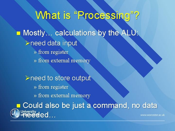 """What is """"Processing""""? n Mostly… calculations by the ALU: Øneed data input » from"""
