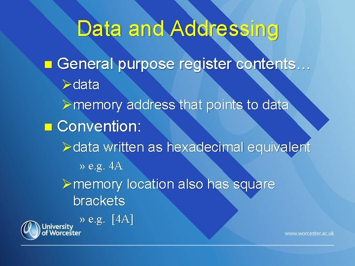 Data and Addressing n General purpose register contents… Ødata Ømemory address that points to