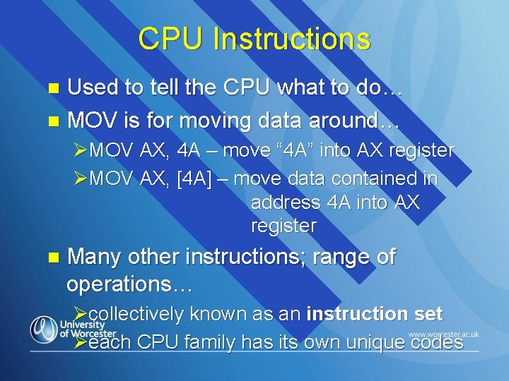 CPU Instructions Used to tell the CPU what to do… n MOV is for