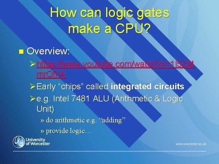 How can logic gates make a CPU? n Overview: Øhttps: //www. youtube. com/watch? v=1