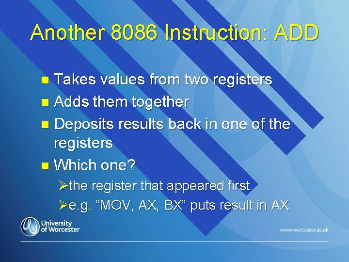 Another 8086 Instruction: ADD Takes values from two registers n Adds them together n