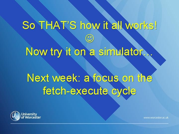 So THAT'S how it all works! Now try it on a simulator… Next week: