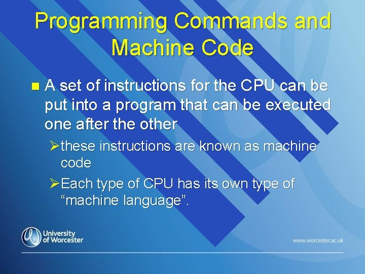Programming Commands and Machine Code n A set of instructions for the CPU can