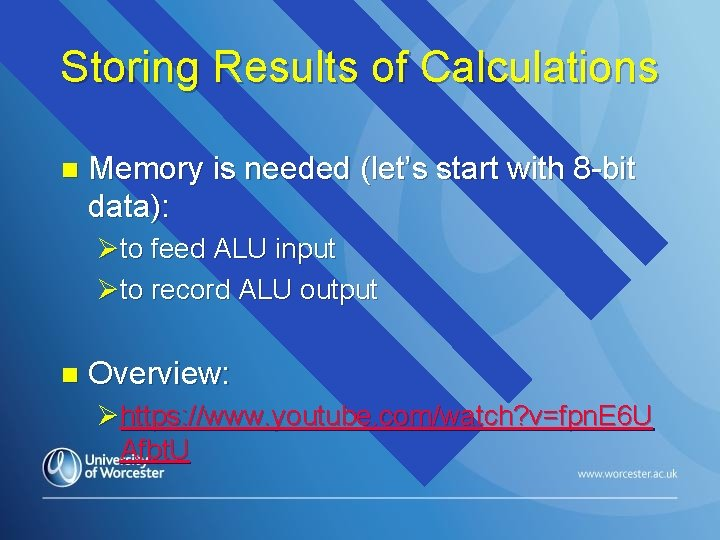 Storing Results of Calculations n Memory is needed (let's start with 8 -bit data):