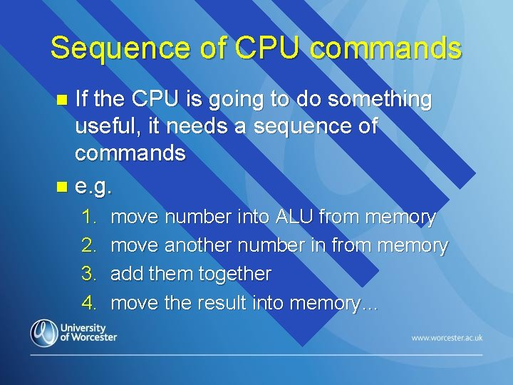 Sequence of CPU commands If the CPU is going to do something useful, it