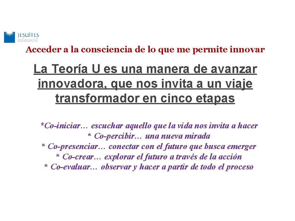 Acceder a la consciencia de lo que me permite innovar La Teoría U es