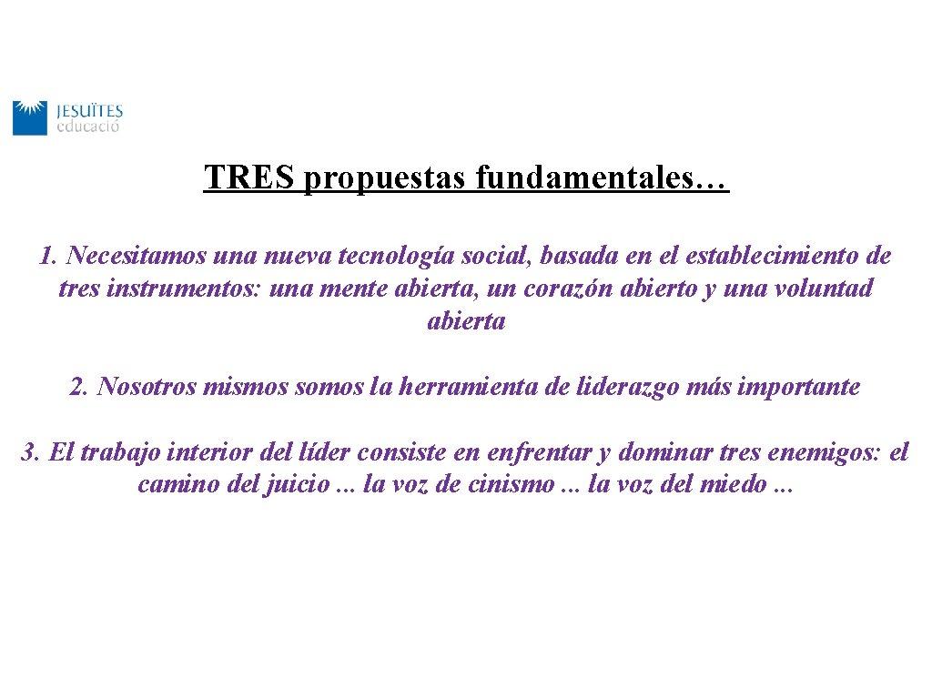 TRES propuestas fundamentales… 1. Necesitamos una nueva tecnología social, basada en el establecimiento de