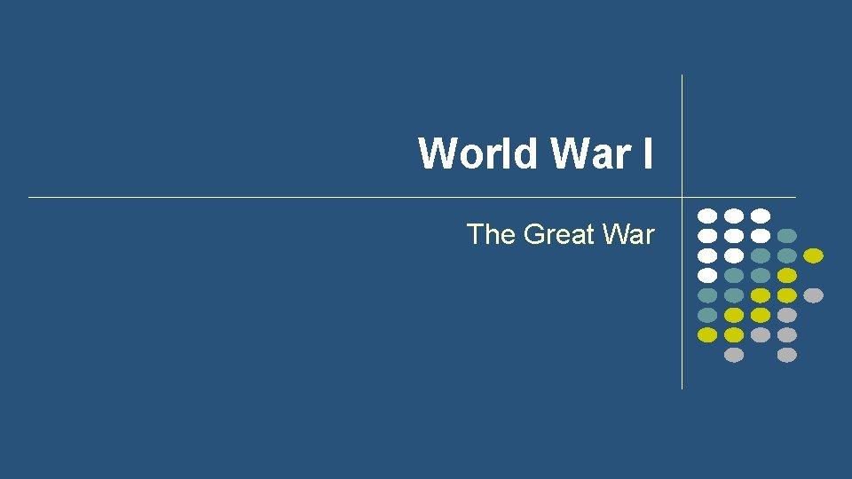 World War I The Great War