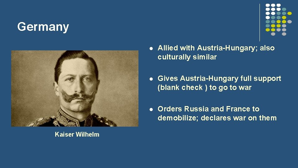 Germany Kaiser Wilhelm l Allied with Austria-Hungary; also culturally similar l Gives Austria-Hungary full