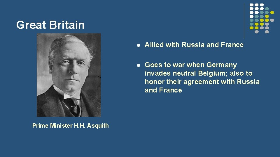 Great Britain Prime Minister H. H. Asquith l Allied with Russia and France l