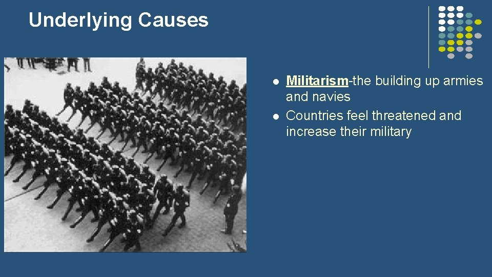 Underlying Causes l l Militarism-the building up armies and navies Countries feel threatened and