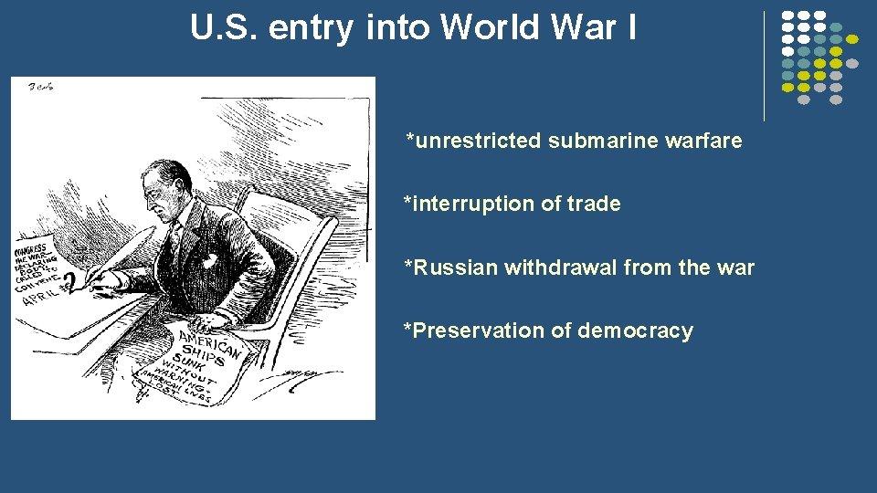 U. S. entry into World War I *unrestricted submarine warfare *interruption of trade *Russian