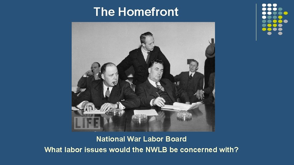 The Homefront National War Labor Board What labor issues would the NWLB be concerned