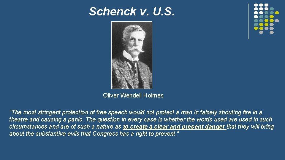 "Schenck v. U. S. Oliver Wendell Holmes ""The most stringent protection of free speech"