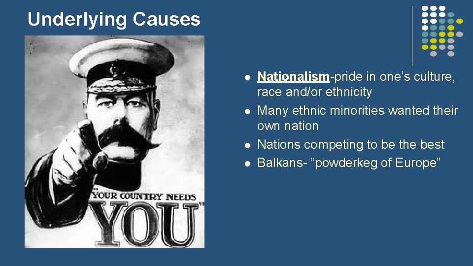 Underlying Causes l l Nationalism-pride in one's culture, race and/or ethnicity Many ethnic minorities