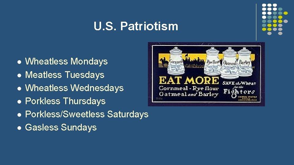 U. S. Patriotism l l l Wheatless Mondays Meatless Tuesdays Wheatless Wednesdays Porkless Thursdays
