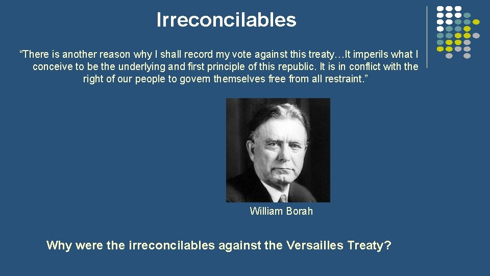 """Irreconcilables """"There is another reason why I shall record my vote against this treaty…It"""