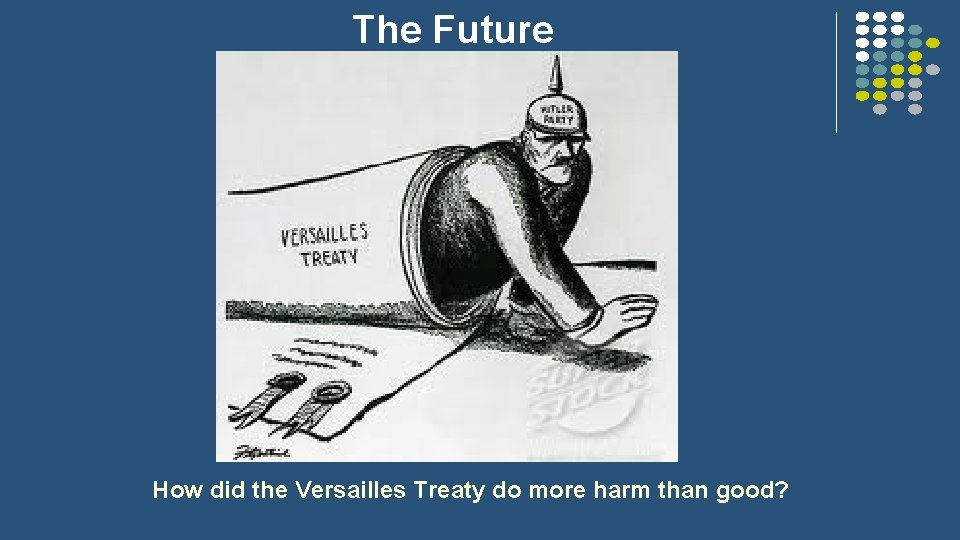 The Future How did the Versailles Treaty do more harm than good?