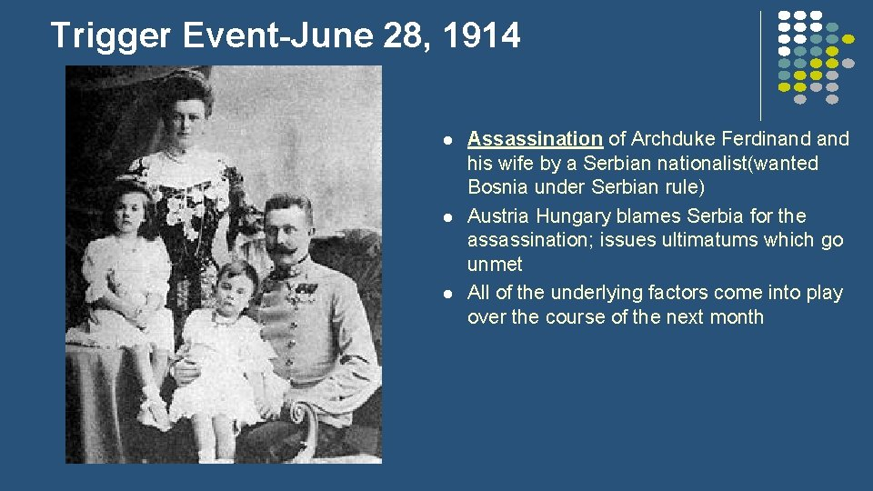 Trigger Event-June 28, 1914 l l l Assassination of Archduke Ferdinand his wife by